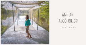 Am I an Alcoholic - Jess Janda