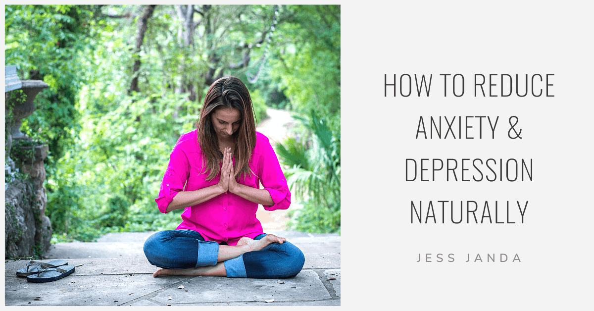 How to Reduce Anxiety and Depression Naturally - Jess Janda