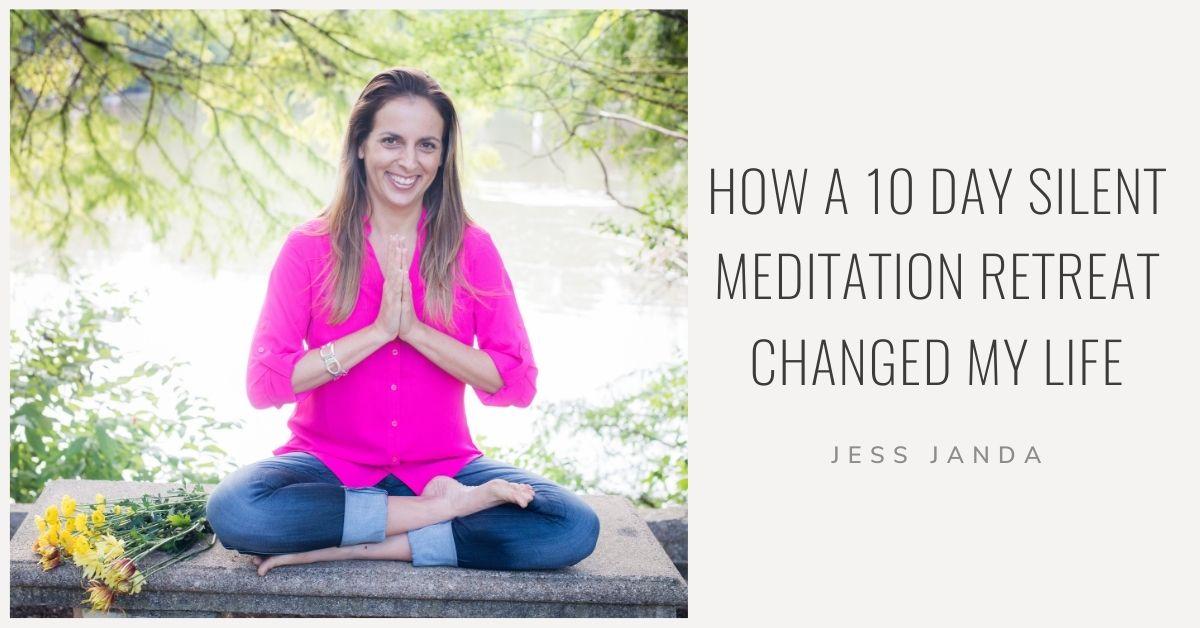 How A 10 Day Silent Meditation Retreat Changed My Life Jess Janda